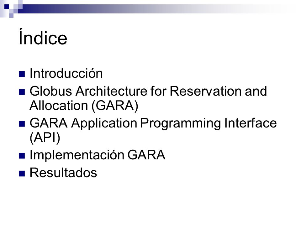 Índice Introducción Globus Architecture for Reservation and Allocation (GARA) GARA Application Programming Interface (API) Implementación GARA Resulta