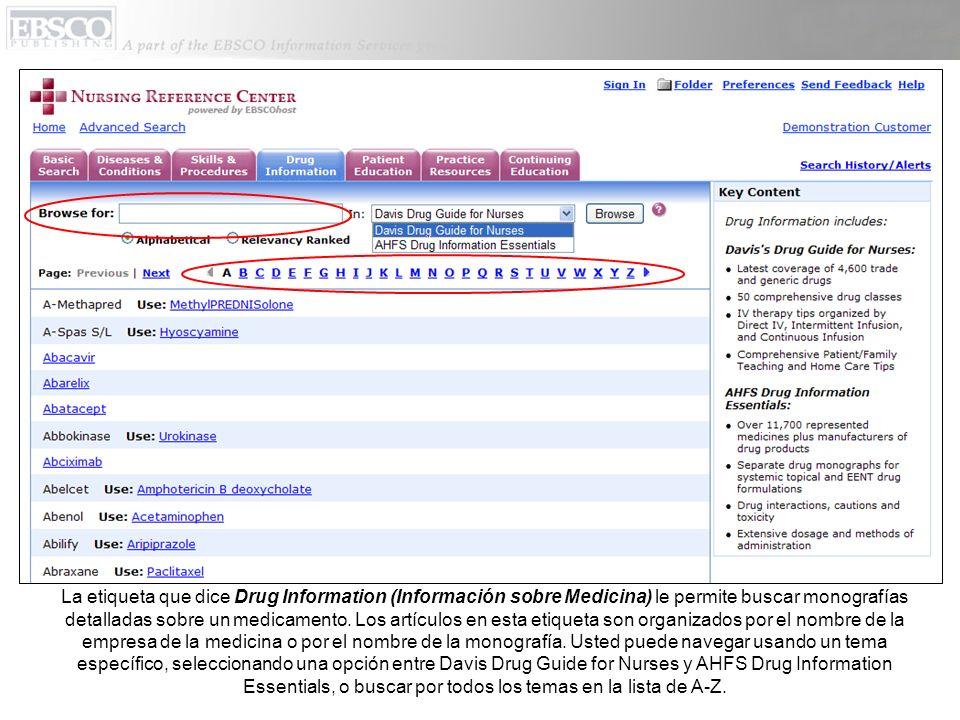 La etiqueta que dice Drug Information (Información sobre Medicina) le permite buscar monografías detalladas sobre un medicamento. Los artículos en est