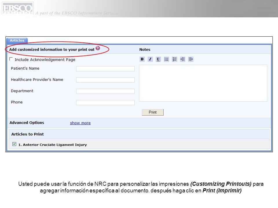 Usted puede usar la función de NRC para personalizar las impresiones (Customizing Printouts) para agregar información específica al documento. después