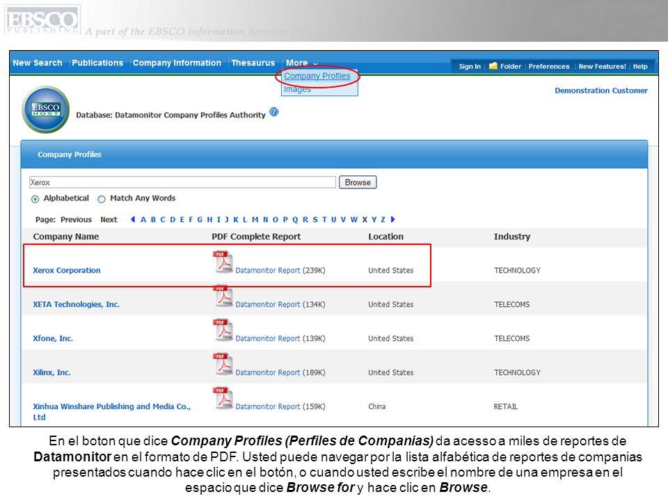 En el boton que dice Company Profiles (Perfiles de Companias) da acesso a miles de reportes de Datamonitor en el formato de PDF.