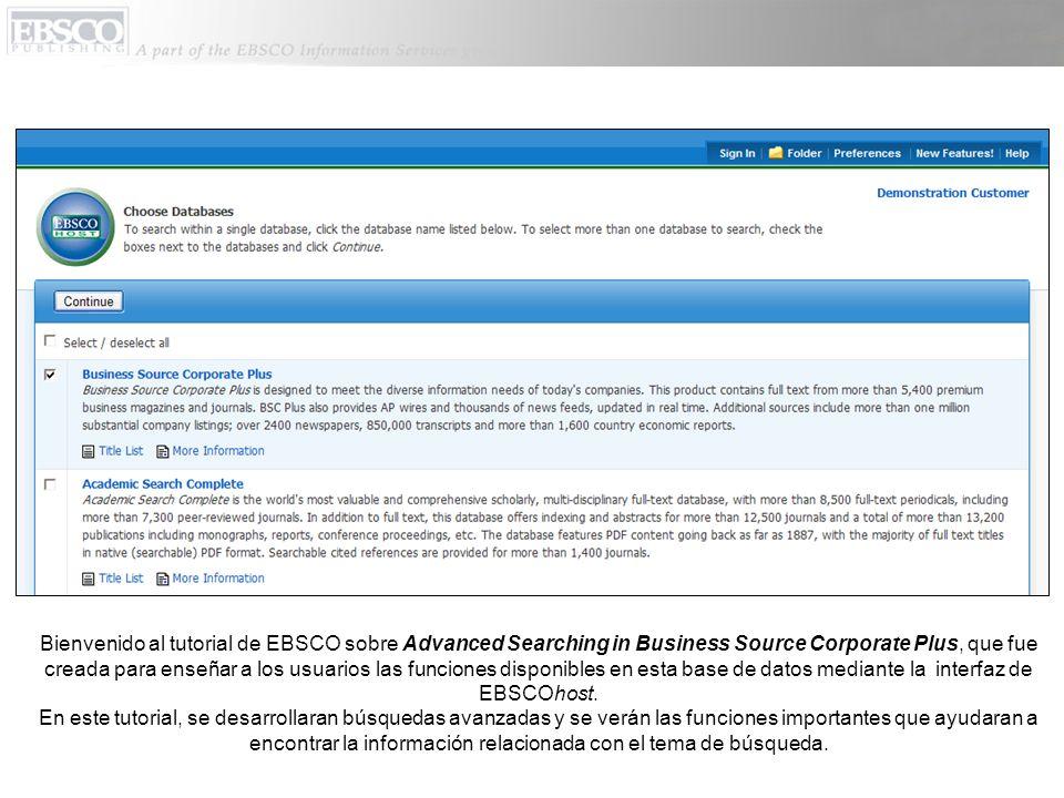 Bienvenido al tutorial de EBSCO sobre Advanced Searching in Business Source Corporate Plus, que fue creada para enseñar a los usuarios las funciones disponibles en esta base de datos mediante la interfaz de EBSCOhost.