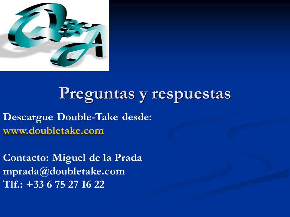 Preguntas y respuestas Descargue Double-Take desde: www.doubletake.com Contacto: Miguel de la Prada mprada@doubletake.com Tlf.: +33 6 75 27 16 22