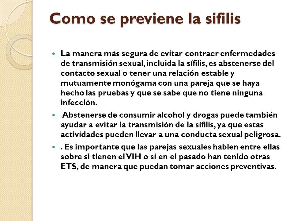 Como se previene la sifilis La manera más segura de evitar contraer enfermedades de transmisión sexual, incluida la sífilis, es abstenerse del contact