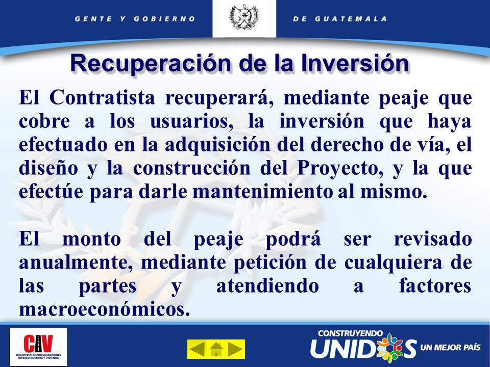 Recuperación de la Inversión El Contratista recuperará, mediante peaje que cobre a los usuarios, la inversión que haya efectuado en la adquisición del