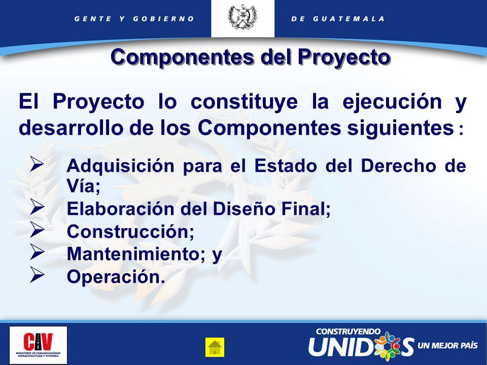 El Proyecto lo constituye la ejecución y desarrollo de los Componentes siguientes : Adquisición para el Estado del Derecho de Vía; Elaboración del Dis