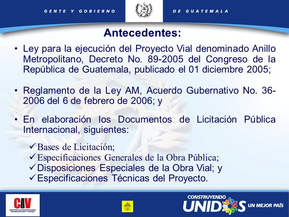Antecedentes: Ley para la ejecución del Proyecto Vial denominado Anillo Metropolitano, Decreto No. 89-2005 del Congreso de la República de Guatemala,