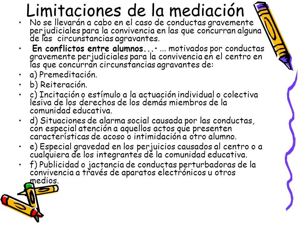 Limitaciones de la mediación No se llevarán a cabo en el caso de conductas gravemente perjudiciales para la convivencia en las que concurran alguna de
