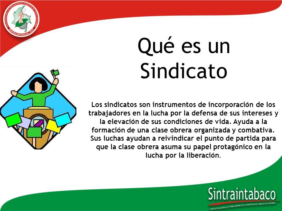 Qué es un Sindicato Los sindicatos son instrumentos de incorporación de los trabajadores en la lucha por la defensa de sus intereses y la elevación de