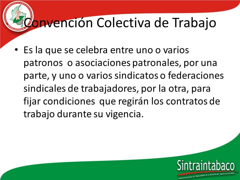 Convención Colectiva de Trabajo Es la que se celebra entre uno o varios patronos o asociaciones patronales, por una parte, y uno o varios sindicatos o