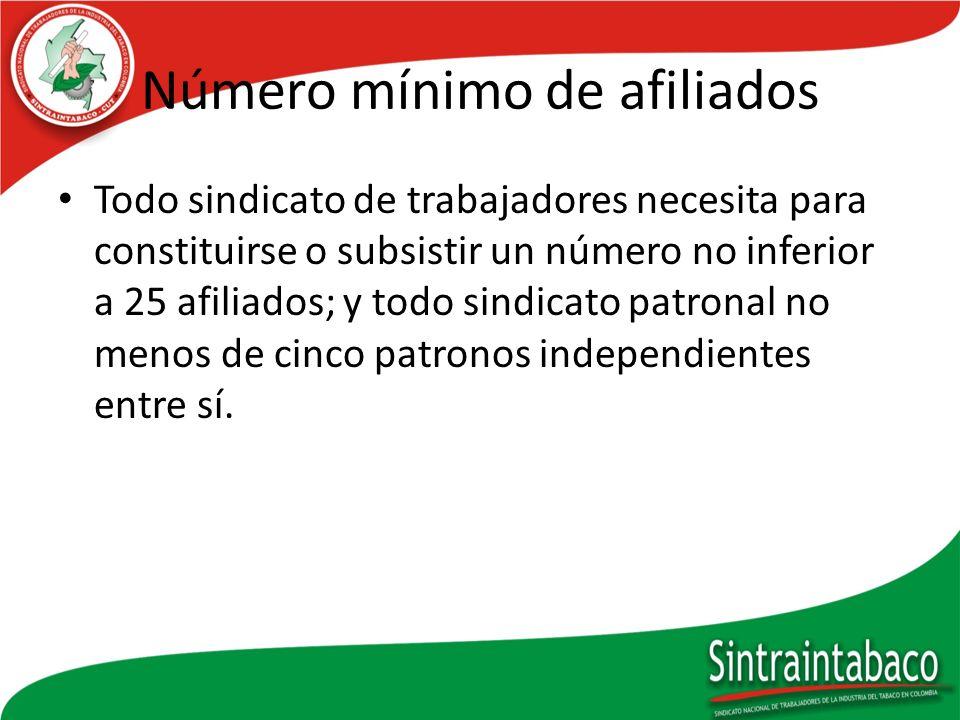 Número mínimo de afiliados Todo sindicato de trabajadores necesita para constituirse o subsistir un número no inferior a 25 afiliados; y todo sindicat
