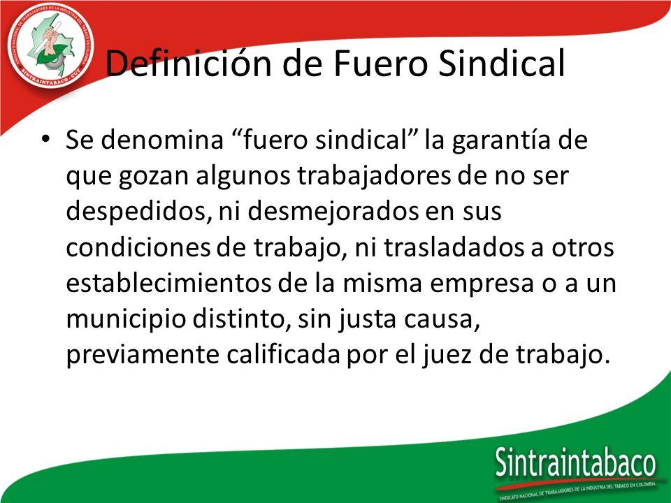 Definición de Fuero Sindical Se denomina fuero sindical la garantía de que gozan algunos trabajadores de no ser despedidos, ni desmejorados en sus con