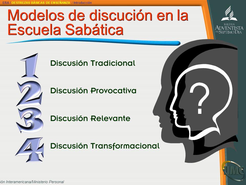 División Interamericana/Ministerio Personal Modelos de discución en la Escuela Sabática Discusión Tradicional Discusión Provocativa Discusión Relevant