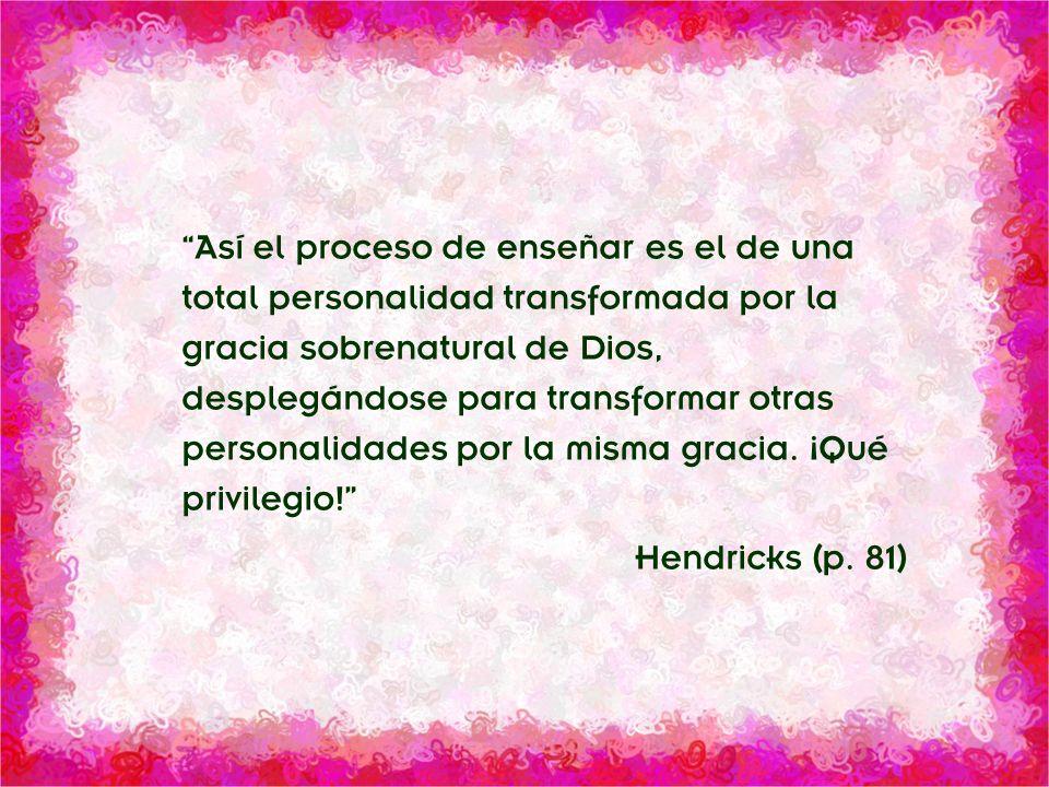 División Interamericana/Ministerio Personal Así el proceso de enseñar es el de una total personalidad transformada por la gracia sobrenatural de Dios,