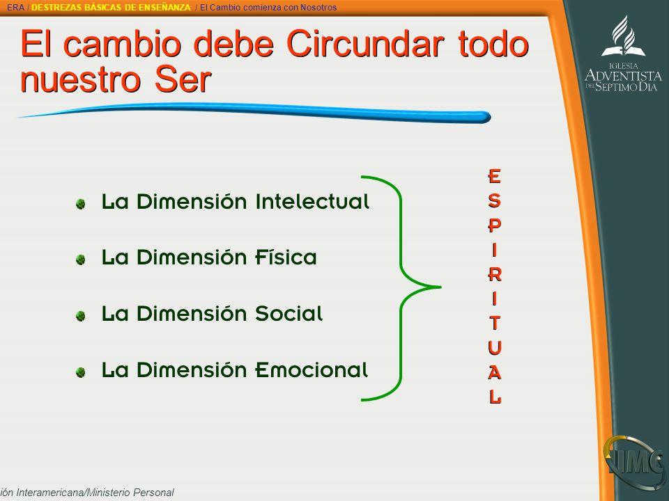 División Interamericana/Ministerio Personal El cambio debe Circundar todo nuestro Ser La Dimensión Intelectual La Dimensión Física La Dimensión Social