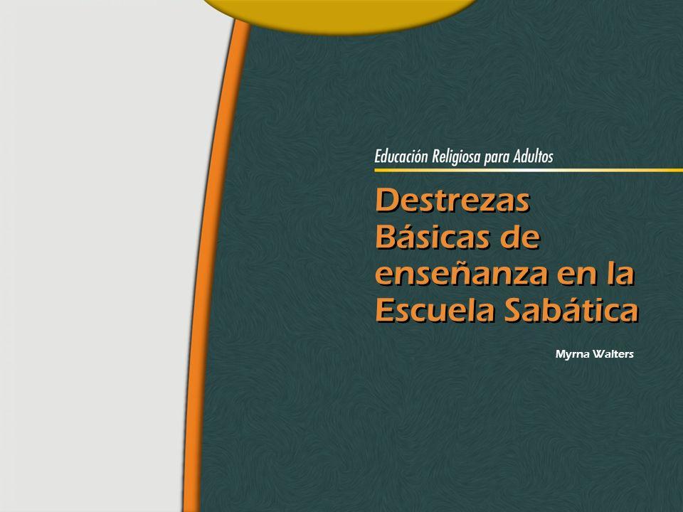 División Interamericana/Ministerio Personal Destrezas Básicas de enseñanza en la Escuela Sabática Destrezas Básicas de enseñanza en la Escuela Sabátic