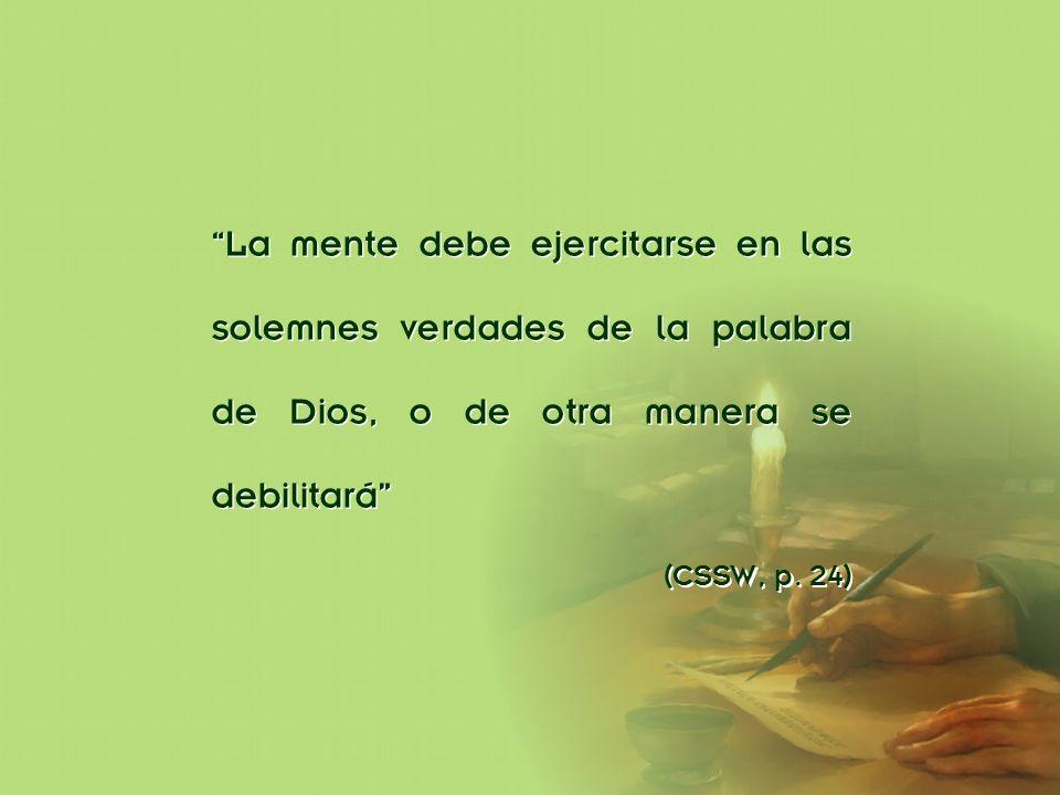 División Interamericana/Ministerio Personal La mente debe ejercitarse en las solemnes verdades de la palabra de Dios, o de otra manera se debilitará (