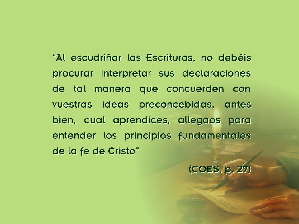 División Interamericana/Ministerio Personal Al escudriñar las Escrituras, no debéis procurar interpretar sus declaraciones de tal manera que concuerde