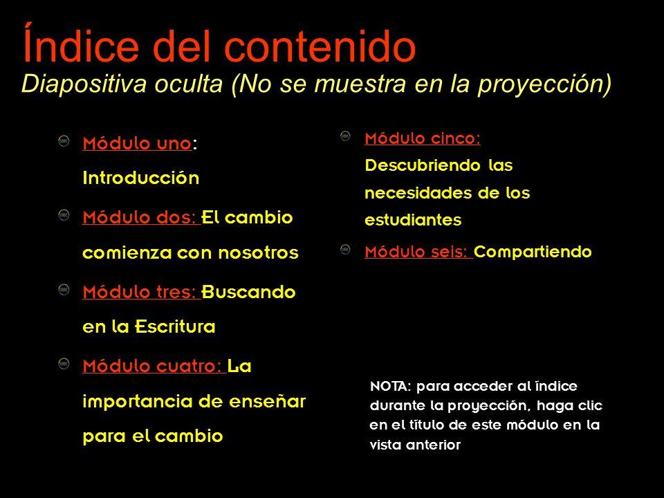 División Interamericana/Ministerio Personal Índice del contenido Módulo unoMódulo uno: Introducción Módulo dos: Módulo dos: El cambio comienza con nos