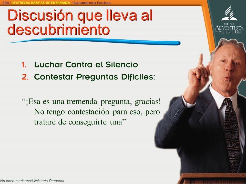 División Interamericana/Ministerio Personal Discusión que lleva al descubrimiento 1. L uchar Contra el Silencio 2. C ontestar Preguntas Difíciles: ¡Es