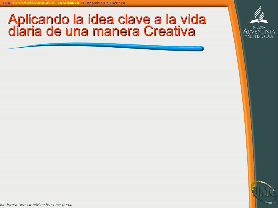 División Interamericana/Ministerio Personal Aplicando la idea clave a la vida diaria de una manera Creativa Aplicando la idea clave a la vida diaria d