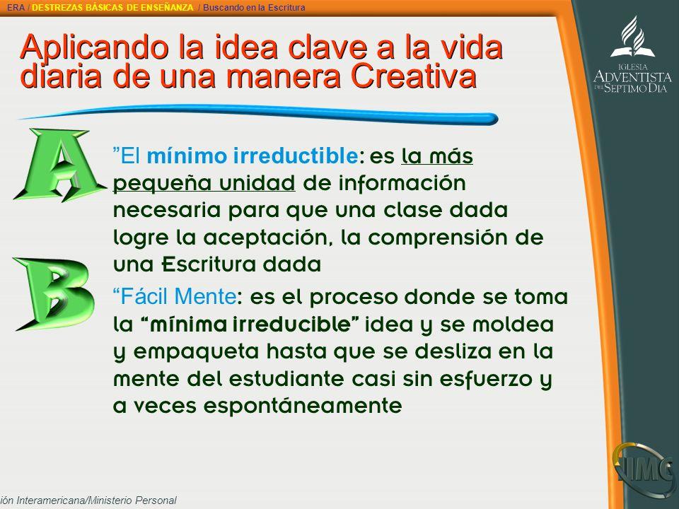 División Interamericana/Ministerio Personal Aplicando la idea clave a la vida diaria de una manera Creativa El mínimo irreductible : es la más pequeña