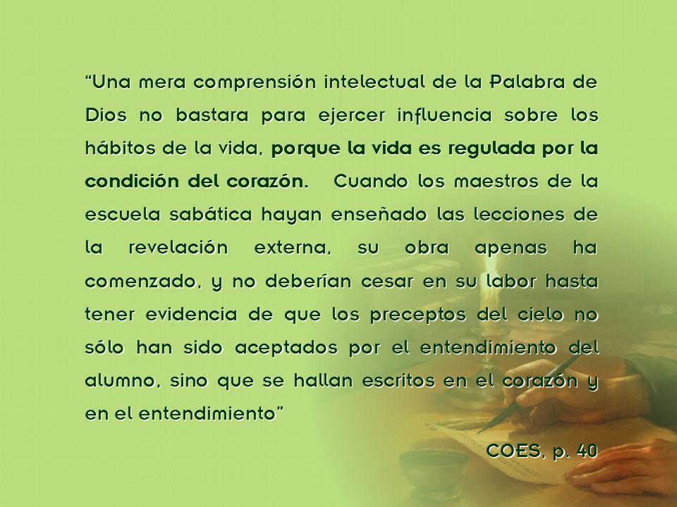 División Interamericana/Ministerio Personal Una mera comprensión intelectual de la Palabra de Dios no bastara para ejercer influencia sobre los hábito