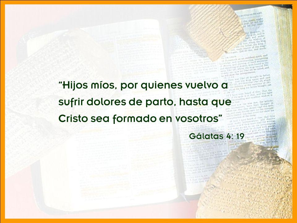División Interamericana/Ministerio Personal Hijos míos, por quienes vuelvo a sufrir dolores de parto, hasta que Cristo sea formado en vosotros Gálatas