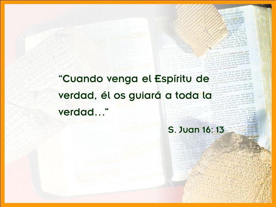División Interamericana/Ministerio Personal Cuando venga el Espíritu de verdad, él os guiará a toda la verdad… S. Juan 16: 13