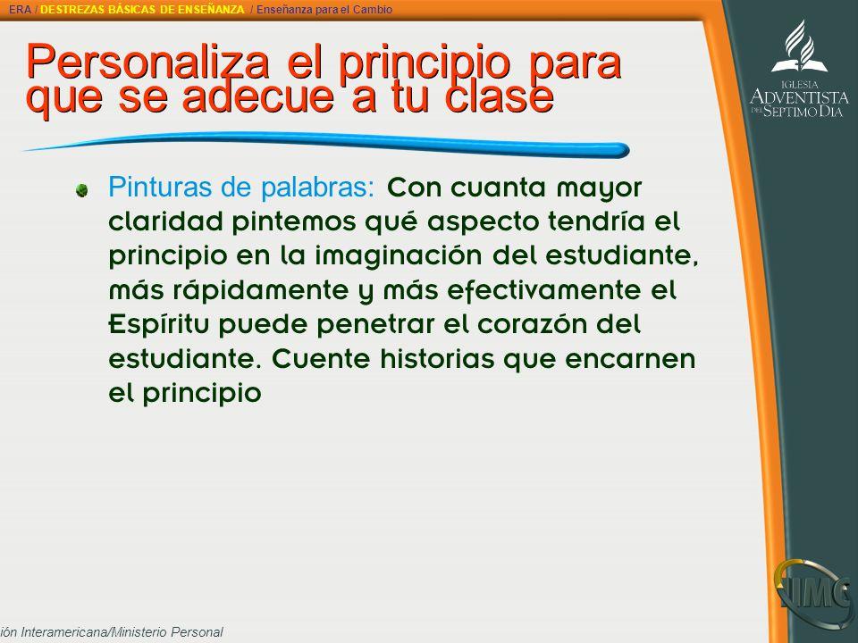 División Interamericana/Ministerio Personal Personaliza el principio para que se adecue a tu clase Personaliza el principio para que se adecue a tu cl