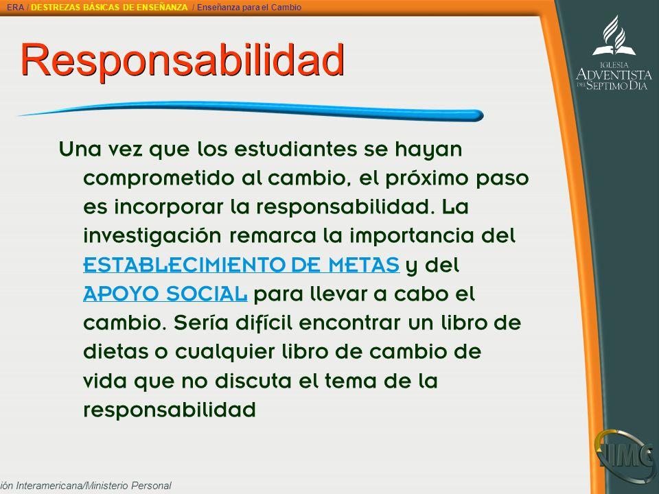 División Interamericana/Ministerio Personal Responsabilidad Responsabilidad Una vez que los estudiantes se hayan comprometido al cambio, el próximo pa