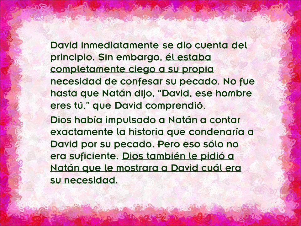 División Interamericana/Ministerio Personal David inmediatamente se dio cuenta del principio. Sin embargo, él estaba completamente ciego a su propia n