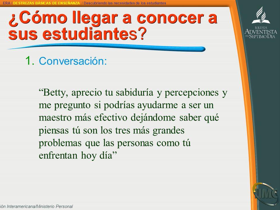 División Interamericana/Ministerio Personal ¿Cómo llegar a conocer a sus estudiantes? ¿Cómo llegar a conocer a sus estudiantes? 1. Conversación: Betty