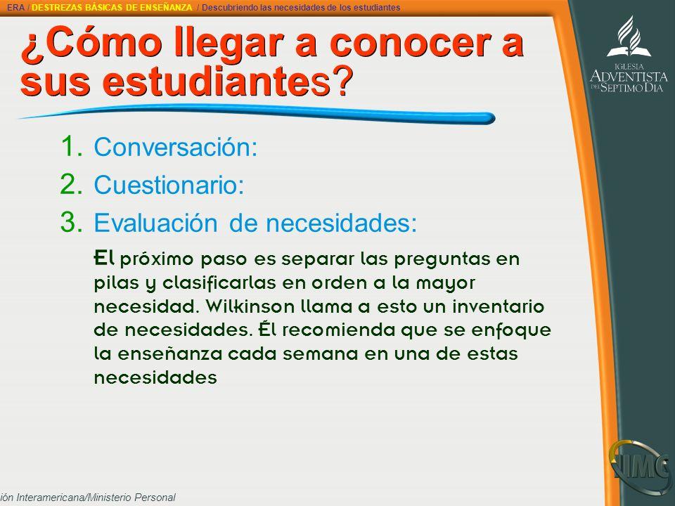División Interamericana/Ministerio Personal ¿Cómo llegar a conocer a sus estudiantes? 1. Conversación: 2. Cuestionario: 3. Evaluación de necesidades: