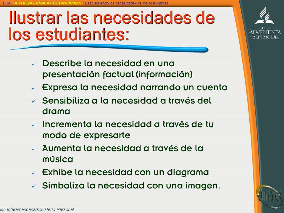 División Interamericana/Ministerio Personal Ilustrar las necesidades de los estudiantes: Ilustrar las necesidades de los estudiantes: Describe la nece