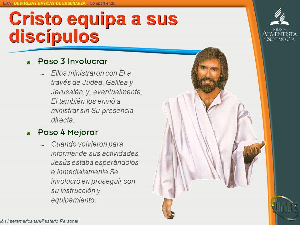 División Interamericana/Ministerio Personal Cristo equipa a sus discípulos Paso 3 Involucrar – Ellos ministraron con Él a través de Judea, Galilea y J