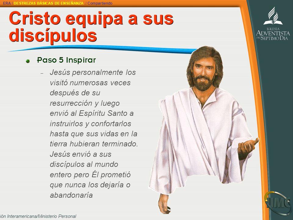 División Interamericana/Ministerio Personal Cristo equipa a sus discípulos Paso 5 Inspirar – Jesús personalmente los visitó numerosas veces después de