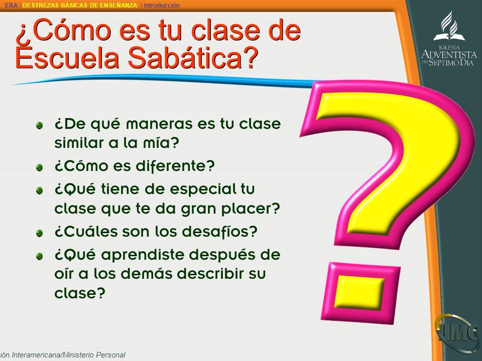 División Interamericana/Ministerio Personal ¿Cómo es tu clase de Escuela Sabática? ¿Cómo es tu clase de Escuela Sabática? ¿De qué maneras es tu clase