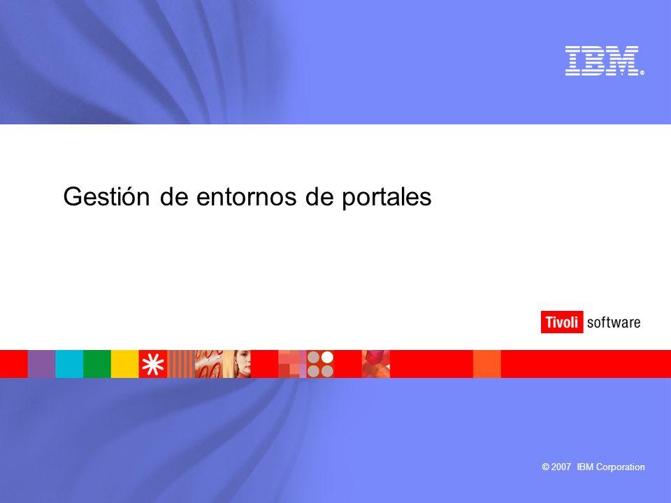 © 2007 IBM Corporation ® Gestión de entornos de portales
