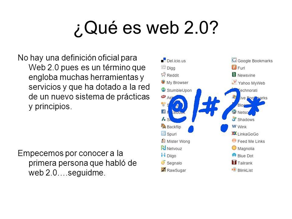 ¿Qué es web 2.0? No hay una definición oficial para Web 2.0 pues es un término que engloba muchas herramientas y servicios y que ha dotado a la red de