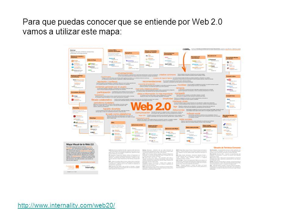 http://www.internality.com/web20/ Para que puedas conocer que se entiende por Web 2.0 vamos a utilizar este mapa: