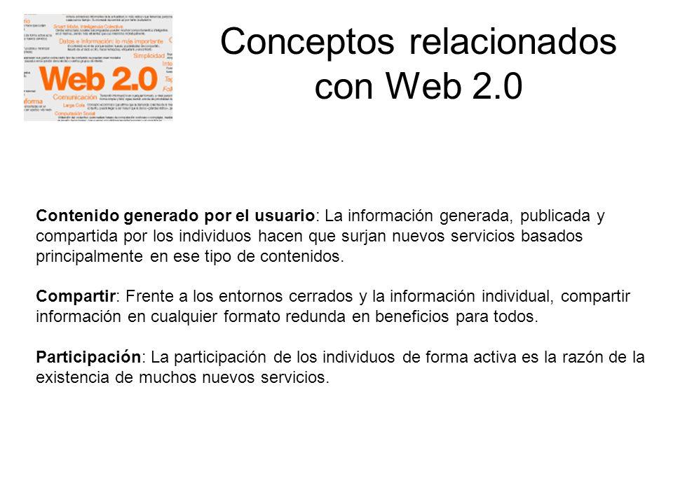 Conceptos relacionados con Web 2.0 Contenido generado por el usuario: La información generada, publicada y compartida por los individuos hacen que sur