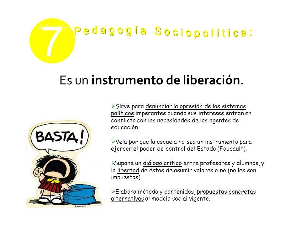 7 definición Es un instrumento de liberación. Sirve para denunciar la opresión de los sistemas políticos imperantes cuando sus intereses entran en con