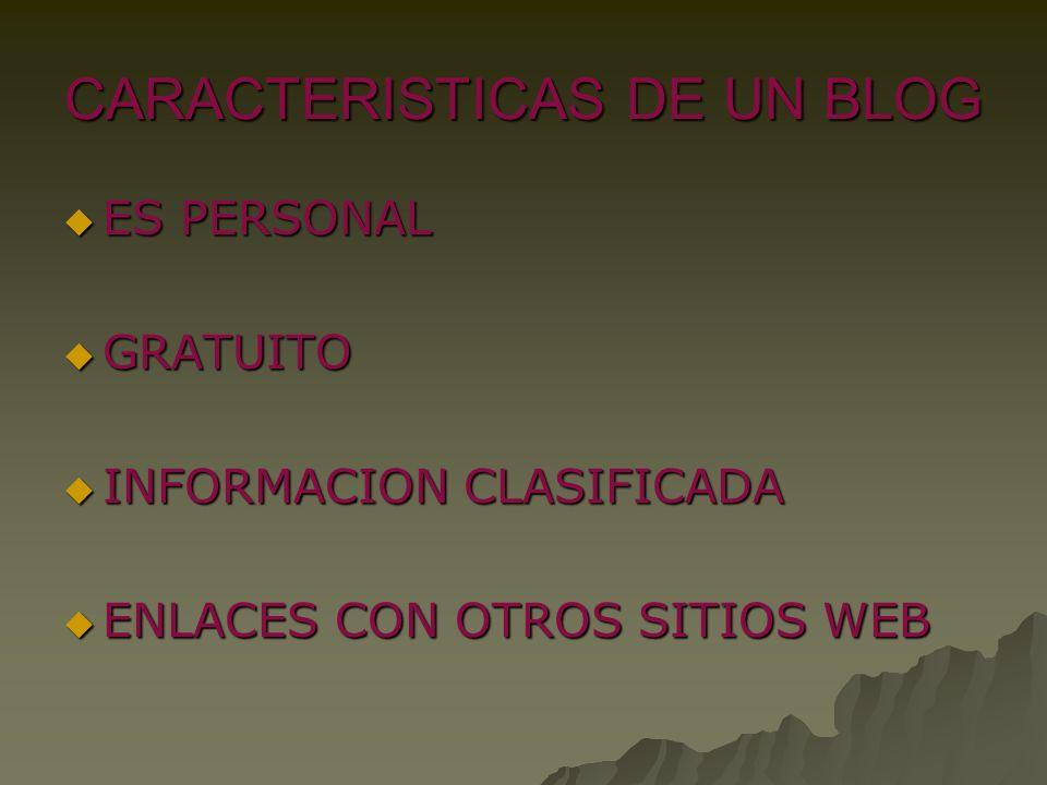 CARACTERISTICAS DE UN BLOG ES PERSONAL ES PERSONAL GRATUITO GRATUITO INFORMACION CLASIFICADA INFORMACION CLASIFICADA ENLACES CON OTROS SITIOS WEB ENLA