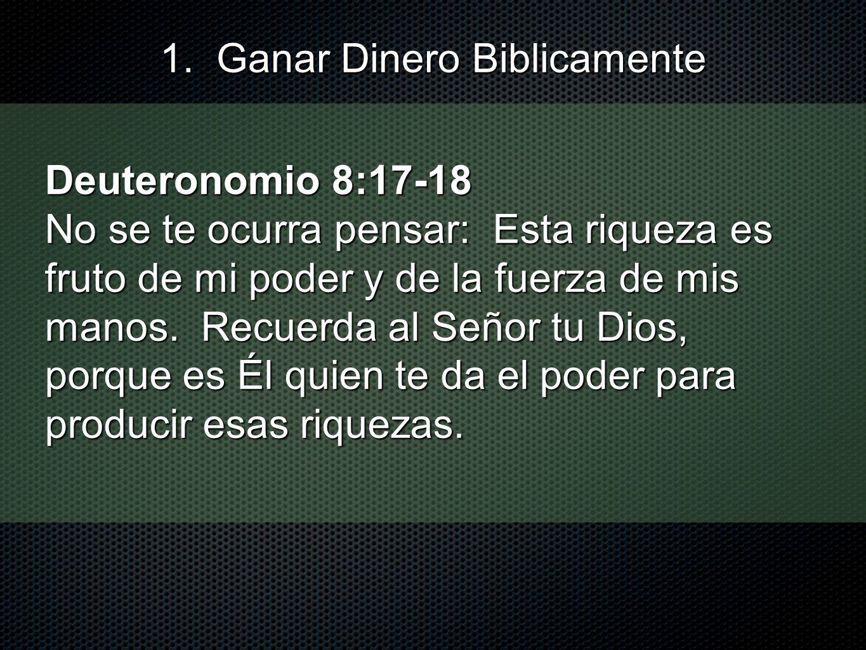 Deuteronomio 8:17-18 No se te ocurra pensar: Esta riqueza es fruto de mi poder y de la fuerza de mis manos. Recuerda al Señor tu Dios, porque es Él qu
