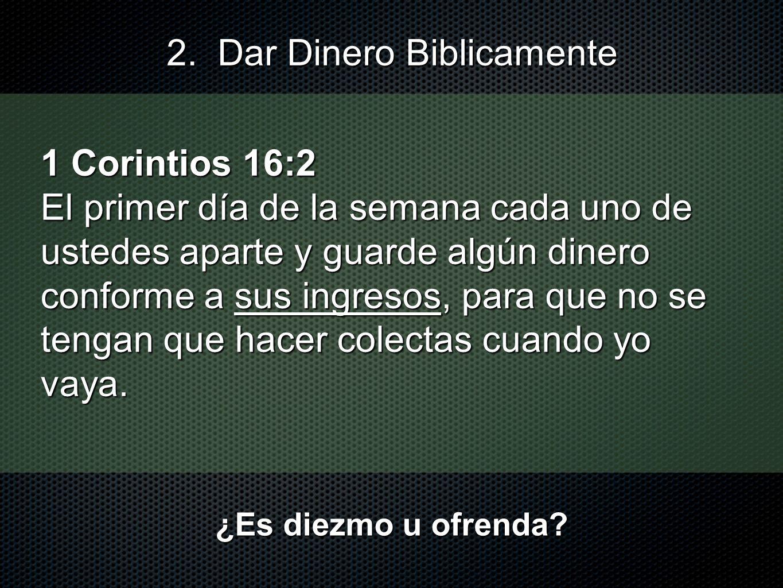 1 Corintios 16:2 El primer día de la semana cada uno de ustedes aparte y guarde algún dinero conforme a sus ingresos, para que no se tengan que hacer