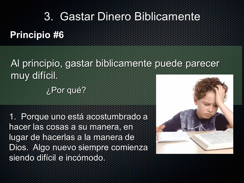 Al principio, gastar biblicamente puede parecer muy difícil. 3. Gastar Dinero Biblicamente Principio #6 1. Porque uno está acostumbrado a hacer las co