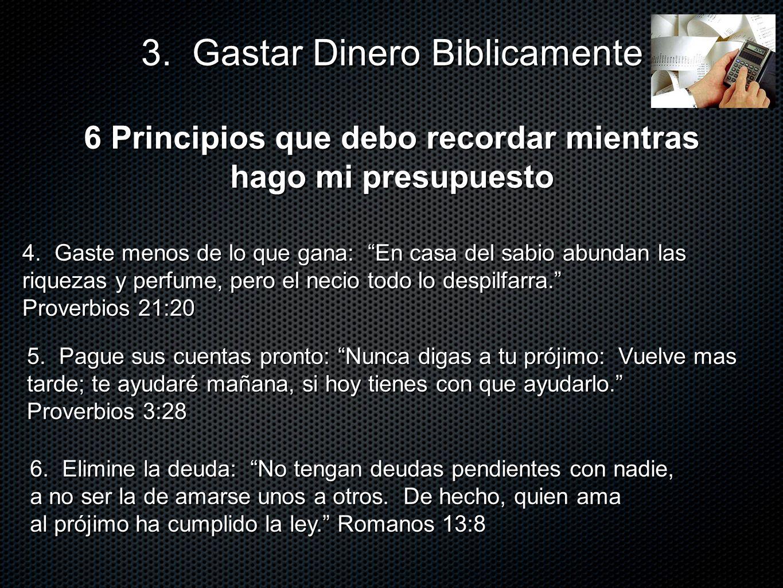6 Principios que debo recordar mientras hago mi presupuesto 3. Gastar Dinero Biblicamente 4. Gaste menos de lo que gana: En casa del sabio abundan las