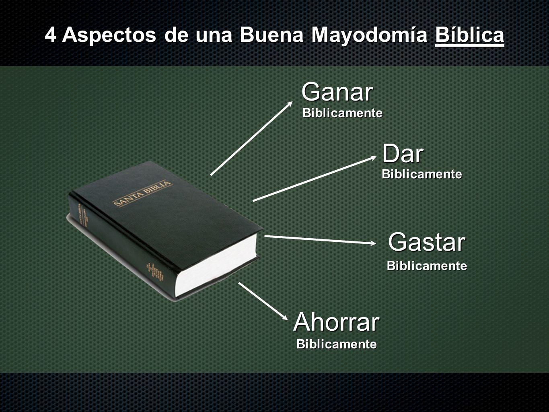 Ganar Dar Gastar Ahorrar Biblicamente Biblicamente Biblicamente Biblicamente 4 Aspectos de una Buena Mayodomía Bíblica