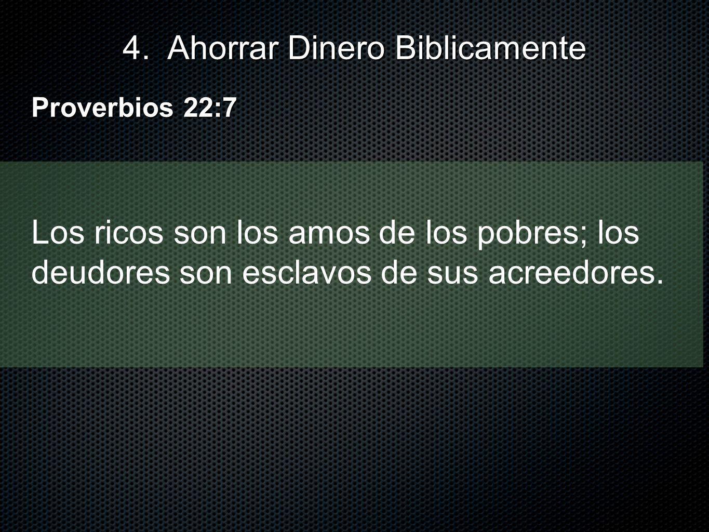 Los ricos son los amos de los pobres; los deudores son esclavos de sus acreedores. Proverbios 22:7 4. Ahorrar Dinero Biblicamente