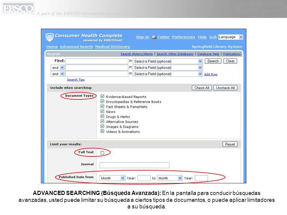 ADVANCED SEARCHING (Búsqueda Avanzada): En la pantalla para conducir búsquedas avanzadas, usted puede limitar su búsqueda a ciertos tipos de documentos, o puede aplicar limitadores a su búsqueda.